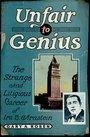 Unfair to Genius The Strange and Litigious Career of Ira B