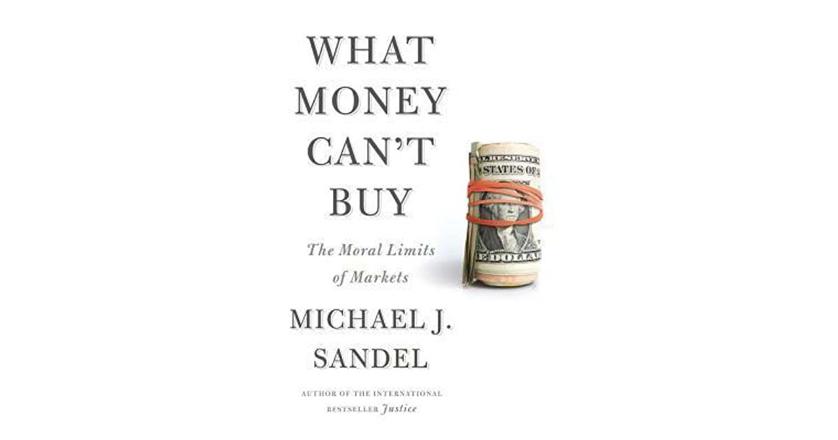 What Money Can't Buy: The Moral Limits of Markets by Michael