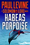 Habeas Porpoise (Solomon vs. Lord #4)