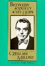 Between Anxiety and Hope - The Writings and Poetry of Czeslaw Milosz
