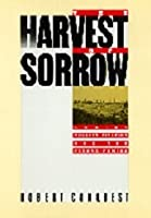 Harvest Of Sorrow: Soviet Collectivization and the Terror - Famine