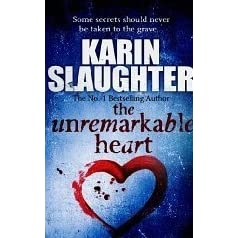 The Unremarkable Heart by Karin Slaughter