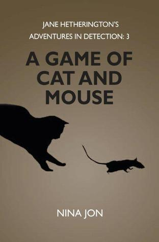A Game of Cat and Mouse (Jane Hetherington's Adventures in Detection:3)