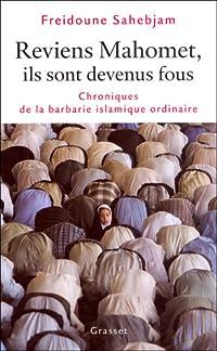 Reviens Mahomet, ils sont devenus fous (Chroniques de la barbarie islamique ordinaire)