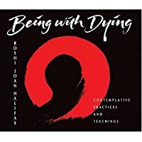 Being with Dying: Contemplative Practices and Teachings