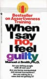 When I Say No, I Feel Guilty: How to Cope - Using the Skills of Systematic Assertive Therapy