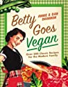 Betty Goes Vegan: Over 500 Classic Recipes for the Modern Family