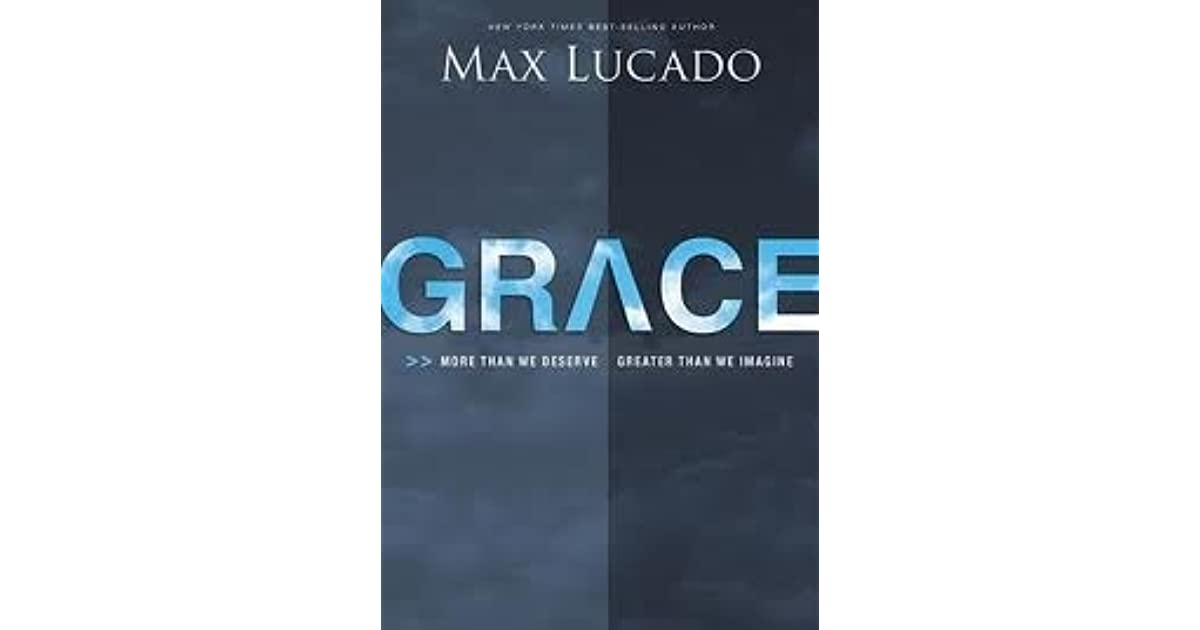 Grace More Than We Deserve Greater Than We Imagine By Max Lucado