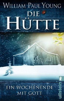 Die Hütte: Ein Wochenende Mit Gott  by  William Paul Young