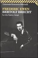 Bertold Brecht: La vita, l'opera, i tempi