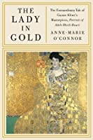 The Lady in Gold: The Extraordinary Tale of Gustav Klimt's Masterpiece, Portrait of Adele Bloch-Bauer