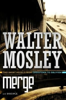 Merge and Disciple by Walter Mosley