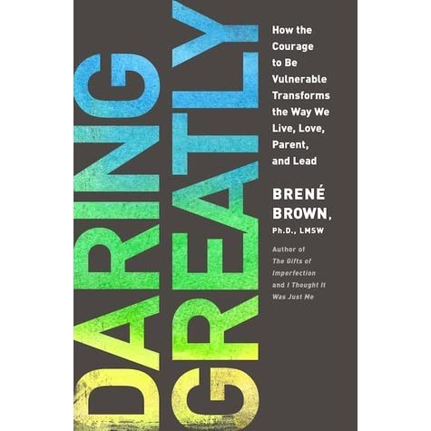 Daring Greatly: How the Courage to Be Vulnerable Transforms