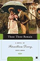 These Three Remain (Fitzwilliam Darcy, Gentleman, Book 3)