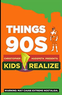 Things 90s Kids Realize (Volume 1)