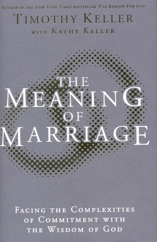 Meaning of Marriage: Facing the Complexities of Commitment with the Wisdom of God
