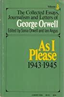 As I Please 1943-1945 (The Collected Essays, Journalism and Letters of George Orwell, Vol 3)