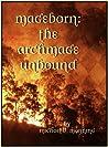 The Archmage Unbound (Mageborn, #3)