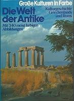 Die Welt der Antike. Kulturgeschichte Griechenlands und Roms