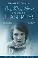 The Blue Hour: A Portrait of Jean Rhys (Bloomsbury Lives of Women)