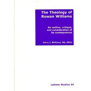 The Theology of Rowan Williams: An Outline, Critique, and Consideration of its Consequences