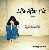 Life After Him: A Novella