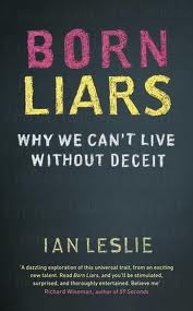 Born Liars: Why We Can't Live without Deceit