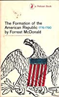 The Formation of the American Republic, 1776-1790