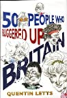50 People Who Buggered Up Britain