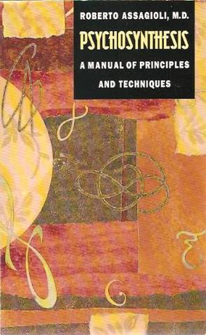 Psychosynthesis: A Manual of Principles and Techniques