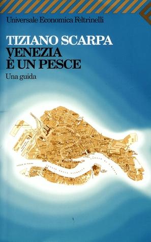 Venezia è un pesce. Una guida