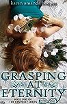 Grasping at Eternity by Karen Amanda Hooper