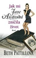 Jak mi Jane Austenová zničila život