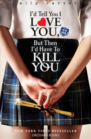 https://www.goodreads.com/book/show/6937524-i-d-tell-you-i-love-you-but-then-i-d-have-to-kill-you
