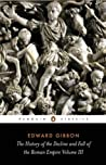 The History of the Decline and Fall of the Roman Empire Volume III