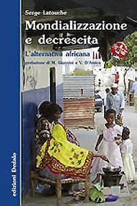 Mondializzazione e decrescita: L'alternativa africana