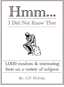 Hmm...I Did Not Know That, 1,000 random & interesting facts on a variety of subjects