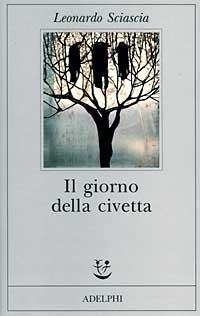 Il giorno della civetta by Leonardo Sciascia