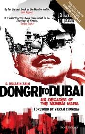 Dongri To Dubai : Six Decades of The Mumbai Mafia