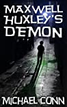 Maxwell Huxley's Demon by Michael  Conn