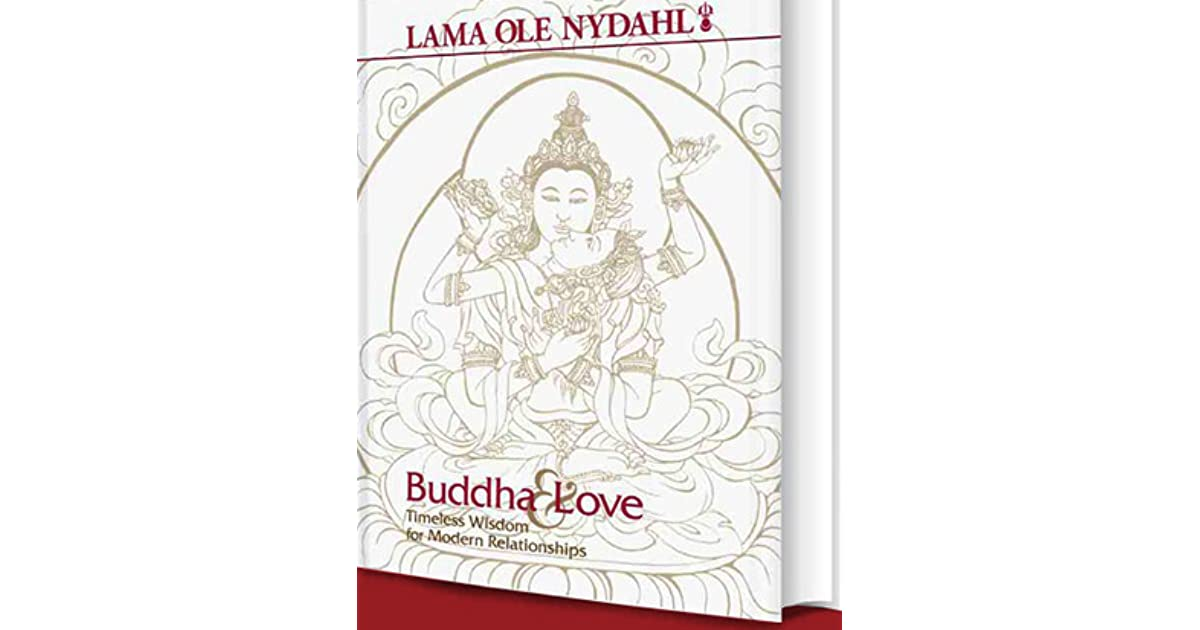 Buddha Love Timeless Wisdom For Modern Relationships By Ole Nydahl