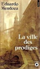 La ville des prodiges by Eduardo Mendoza