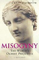 A Brief History to Misogyny: The World's Oldest Prejudice