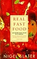 Real Fast Food: 350 Recipes Ready To Eat In 30 Minutes