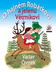 O hajném Robátkovi a jelenu Větrníkovi by Václav Čtvrtek