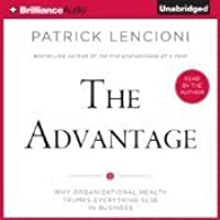 The Advantage: Why Organizational Health Trumps Everything Else in Business (Audio Book)