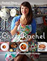 Chez Rachel: Recepten Uit De Kleinste Keuken Van Parijs