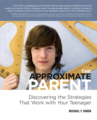 The Approximate Parent: Discovering the Strategies that Work for Your Teenager