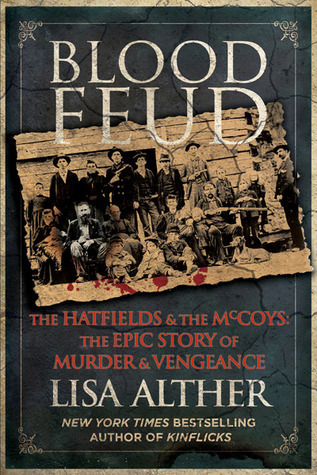 Blood Feud The Hatfields and the McCoys  The Epic Story of Murder and Vengeance