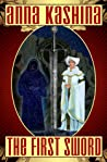 The First Sword by Anna Kashina